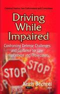 Driving While Impaired : Confronting Defense Challenges and Guidance for Law Enforcement and...