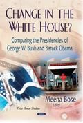 Change in the White House? : Comparing the Presidencies of George W Bush and Barack Obama
