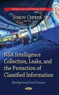 NSA Intelligence Collection, Leaks, and the Protection of Classified Information : Backgroun...