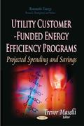 Utility Customer-Funded Energy Efficiency Programs : Projected Spending and Savings