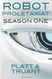 Robot Proletariat: Season One (Volume 1)