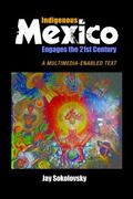 Indigenous Mexico Engages the 21st Century : A Multimedia-Enabled Text