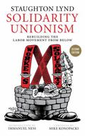 Solidarity Unionism : Rebuilding the Labor Movement from Below