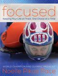 Focused : Keeping Your Life on Track, One Choice at a Time