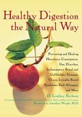 Healthy Digestion the Natural Way : Preventing and Healing Heartburn, Constipation, Gas, Dia...