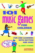 101 Music Games for Children : Fun and Learning with Rhythm and Song