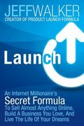 Launch : How Ordinary People Are Creating Extraordinary Success Online