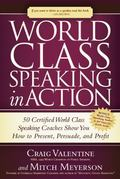 World Class Speaking in Action: 50 Certified Coaches Show You How to Present, Persuade, and ...