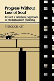 Progress Without Loss of Soul: Toward a Wholistic Approach to Modernization Planning [Paperb...