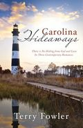 Carolina Hideaways : There Is No Hiding from God and Love in Three Contemporary Romances