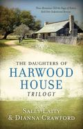 Daughters of Harwood House Trilogy : Three Romances Tell the Saga of Sisters Sold into Inden...