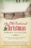 An Old-Fashioned Christmas Romance Collection: 9 Stories Celebrate Christmas Traditions and ...