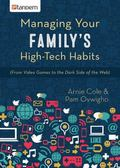 Managing Your Family's High-Tech Habits : (from Video-Games to the Dark Side of the Web)