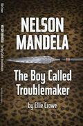Nelson Mandela: The Boy Called Troublemaker
