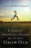 I Love Growing Older, But I'll Never Grow Old