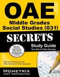 OAE Middle Grades Social Studies (031) Secrets Study Guide: OAE Test Review for the Ohio Ass...