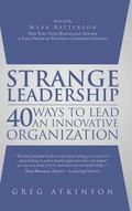 Strange Leadership : 40 Ways to Lead an Innovative Organization
