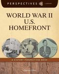 World War II U. S. Homefront : A History Perspectives Book