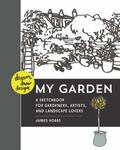Dream, Draw, Design My Garden : A Sketchbook for Gardeners, Artists, and Landscape Lovers