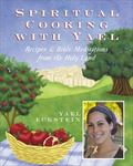 Spiritual Cooking with Yael : Recipes and Bible Mediations from the Holy Land