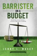 Barrister on a Budget : Investing in Law School Without Breaking the Bank