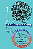 Spiritual Decluttering: 40 Days to Spiritual Transformation and Planetary Healing
