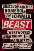 Beast : Werewolves, Serial Killers, and Man-Eaters: the Mystery of the Monsters of the G�vaudan