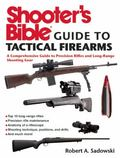 Shooter's Bible Guide to Tactical Firearms : A Comprehensive Guide to Precision Rifles and L...