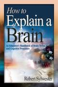 How to Explain a Brain : An Educator's Handbook of Brain Terms and Cognitive Processes