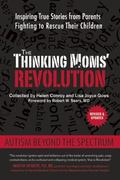 Thinking Moms' Revolution : Autism Beyond the Spectrum: Inspiring True Stories from Parents ...