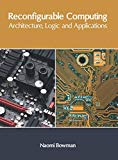 Reconfigurable Computing: Architecture, Logic and Applications