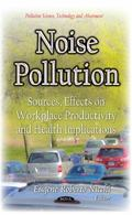 Noise Pollution : Sources, Effects on Workplace Productivity and Health Implications