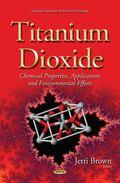 Titanium Dioxide : Chemical Properties, Applications, and Environmental Effects