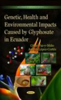Genetic, Health and Environmental Impacts Caused by Glyphosate in Ecuador