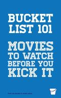 Bucket List 101 : Movies to Watch Before You Kick It