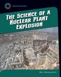 Science of a Nuclear Plant Explosion
