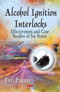 Alcohol Ignition Interlocks : Effectiveness and Case Studies of Six States
