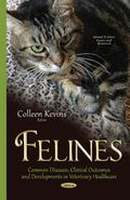 Felines : Common Diseases, Clinical Outcomes, and Developments in Veterinary Healthcare