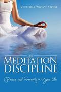 The Meditation Discipline: Peace and Serenity in Your Life