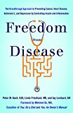 Freedom from Disease: The Breakthrough Approach to Preventing Cancer, Heart Disease, Alzheim...