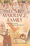 Love, Marriage, Family: Keys to the Future, and to the Present