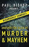 Paul Bishop Presents...Disorderly Conduct: Another Ten Tales of Murder & Mayhem