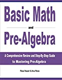Basic Math and Pre-Algebra: A Comprehensive Review and Step-by-Step Guide to Mastering Pre-A...