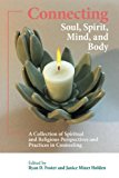 Connecting Soul, Spirit, Mind, and Body: A Collection of Spiritual and Religious Perspective...