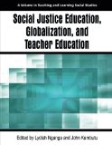 Social Justice Education, Globalization, and Teacher Education (Teaching and Learning Social...