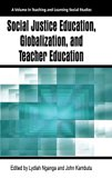 Social Justice Education, Globalization, and Teacher Education (HC) (Teaching and Learning S...