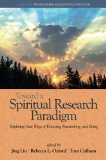 Toward a Spiritual Research Paradigm: Exploring New Ways of Knowing, Researching and Being (...