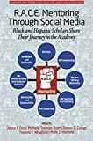 R.A.C.E. Mentoring Through Social Media: Black and Hispanic Scholars Share Their Journey in ...