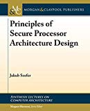 Principles of Secure Processor Architecture Design (Synthesis Lectures on Computer Architect...
