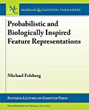 Probabilistic and Biologically Inspired Feature Representations (Synthesis Lectures on Compu...
